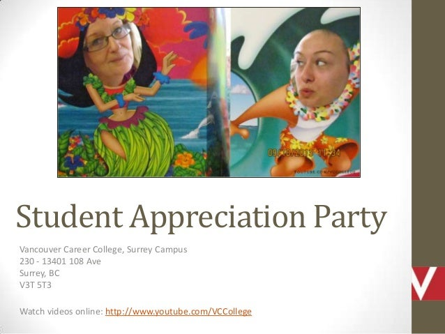 Student Appreciation Party Vancouver Career College, Surrey Campus 230 - 13401 108 Ave Surrey, BC V3T 5T3 Watch videos onl...