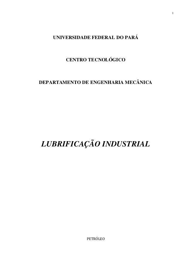 1  UNIVERSIDADE FEDERAL DO PARÁ  CENTRO TECNOLÓGICO  DEPARTAMENTO DE ENGENHARIA MECÂNICA  LUBRIFICAÇÃO INDUSTRIAL  PETRÓLE...