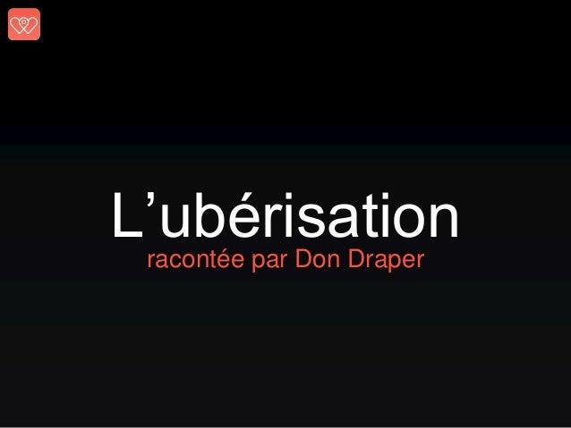 L'ubérisationracontée par Don Draper