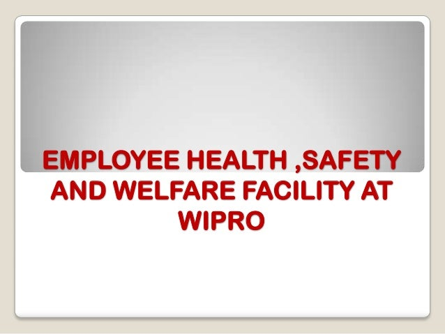 EMPLOYEE HEALTH ,SAFETY AND WELFARE FACILITY AT WIPRO