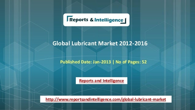 Global Lubricant Market 2012-2016 Published Date: Jan-2013 | No of Pages: 52 Reports and Intelligence http://www.reportsan...