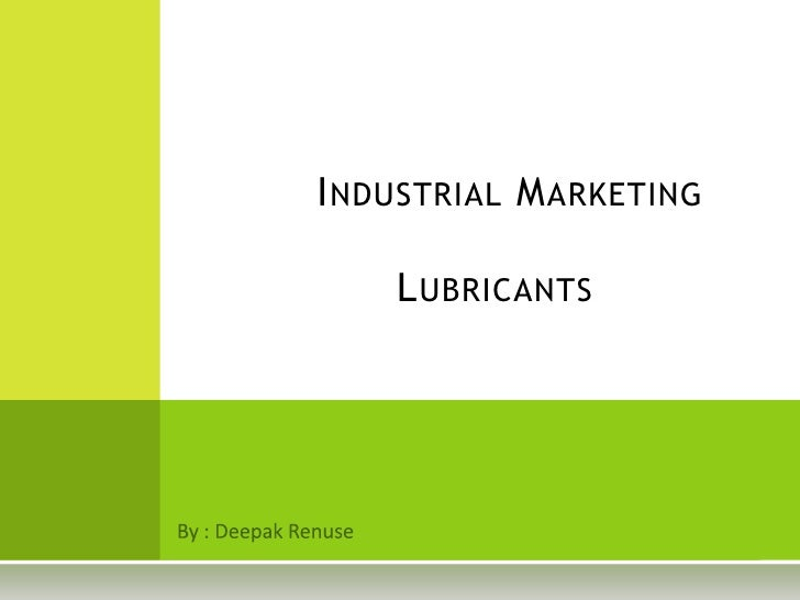 Industrial Marketing				Lubricants<br />By : Deepak Renuse<br />