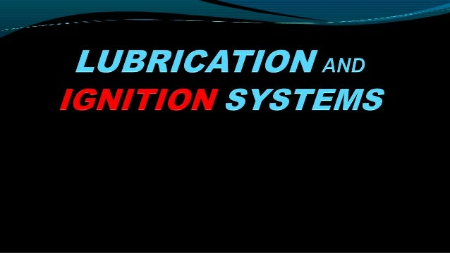 LUBRICATION                     SYSTEMSDEF OF LUBRICATION Lubrication is an art of admitting a lubricant between two surf...