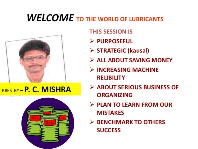 WELCOME TO THE WORLD OF LUBRICANTS                           THIS SESSION IS                            PURPOSEFUL       ...