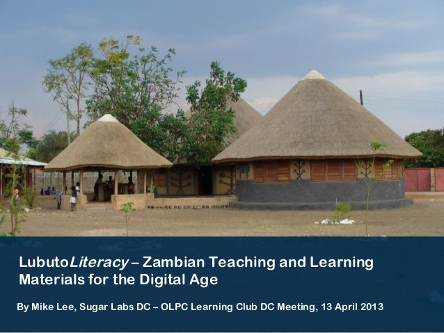 LubutoLiteracy – Zambian Teaching and LearningMaterials for the Digital AgeBy Mike Lee, Sugar Labs DC – OLPC Learning Club...