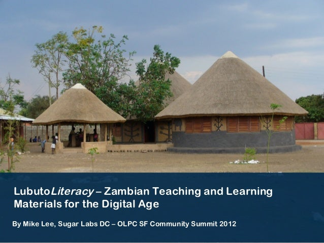 LubutoLiteracy – Zambian Teaching and LearningMaterials for the Digital AgeBy Mike Lee, Sugar Labs DC – OLPC SF Community ...