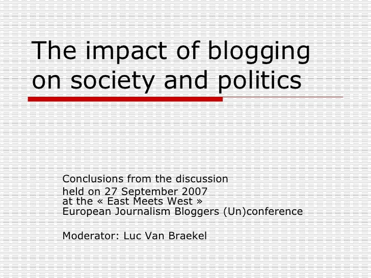 The impact of blogging on society and politics Conclusions from the discussion held on 27 September 2007 at the « East Mee...