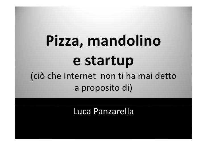 Pizza,   Pizza mandolino       e startup          t t(ciò h Internet non ti ha mai detto( iò che I             ih   id    ...