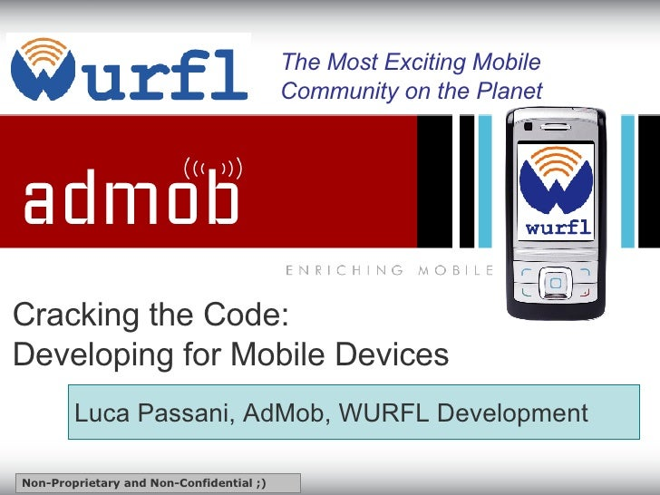 Cracking the Code: Developing for Mobile Devices   The Most Exciting Mobile Community on the Planet Luca Passani, AdMob, W...