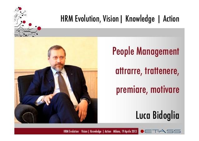 HRM Evolution, Vision  Knowledge   ActionHRM Evolution Vision  Knowledge   Action Milano, 19 Aprile 2013People Managementa...