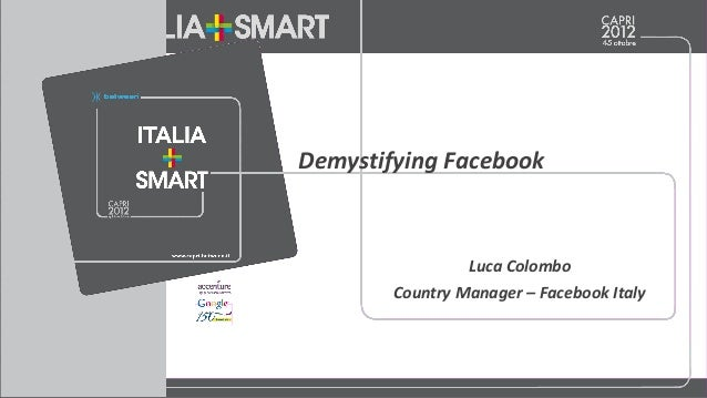 Luca Colombo Country Manager – Facebook Italy Demystifying Facebook