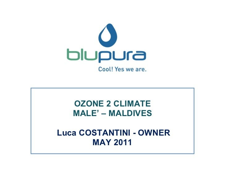 OZONE 2 CLIMATE MALE' – MALDIVES Luca COSTANTINI - OWNER MAY 2011