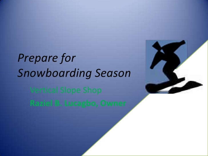 Prepare forSnowboarding Season  Vertical Slope Shop  Raziel B. Lucagbo, Owner