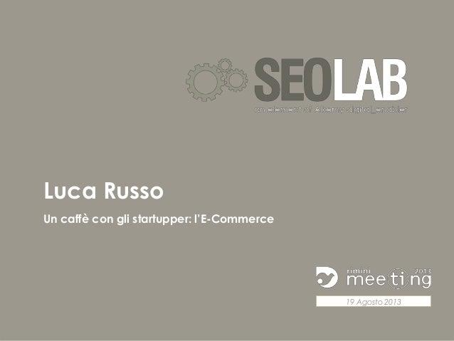 Luca Russo Un caffè con gli startupper: l'E-Commerce  19 Agosto 2013