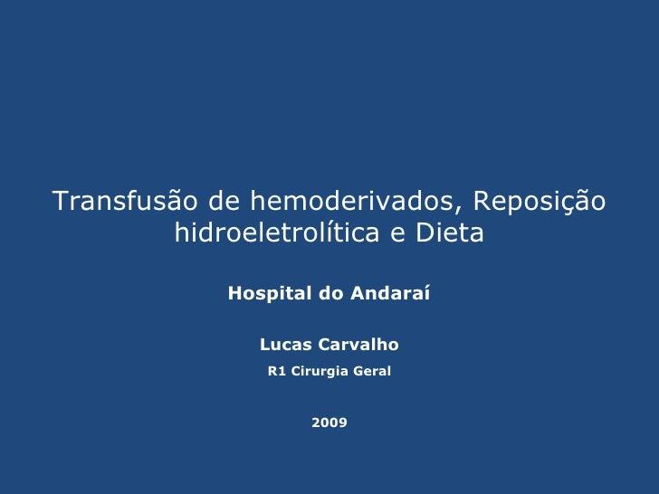 Transfusão de hemoderivados, Reposição hidroeletrolítica e Dieta Lucas Carvalho Hospital do Andaraí R1 Cirurgia Geral 2009