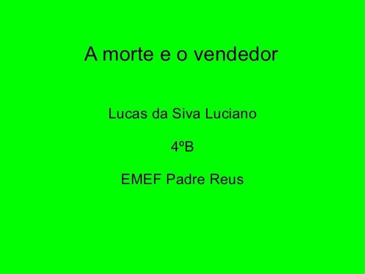 A morte e o vendedor Lucas da Siva Luciano 4ºB EMEF Padre Reus