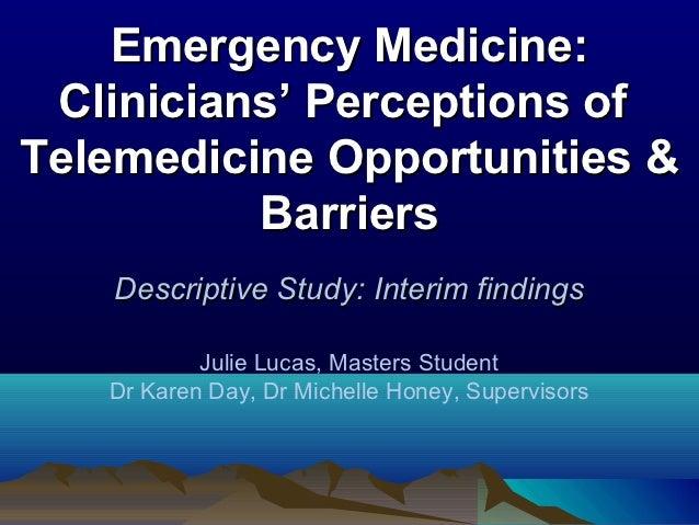 Emergency Medicine: Clinicians' Perceptions ofTelemedicine Opportunities &          Barriers   Descriptive Study: Interim ...