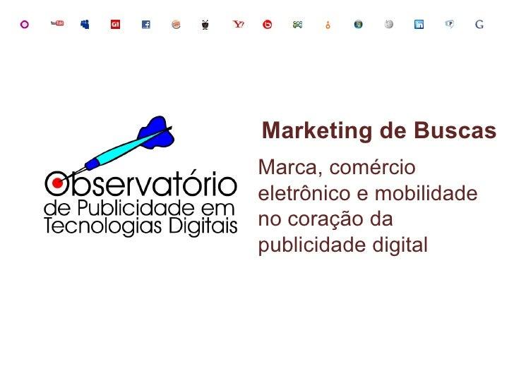 Marketing de Buscas Marca, comércio eletrônico e mobilidade no coração da publicidade digital