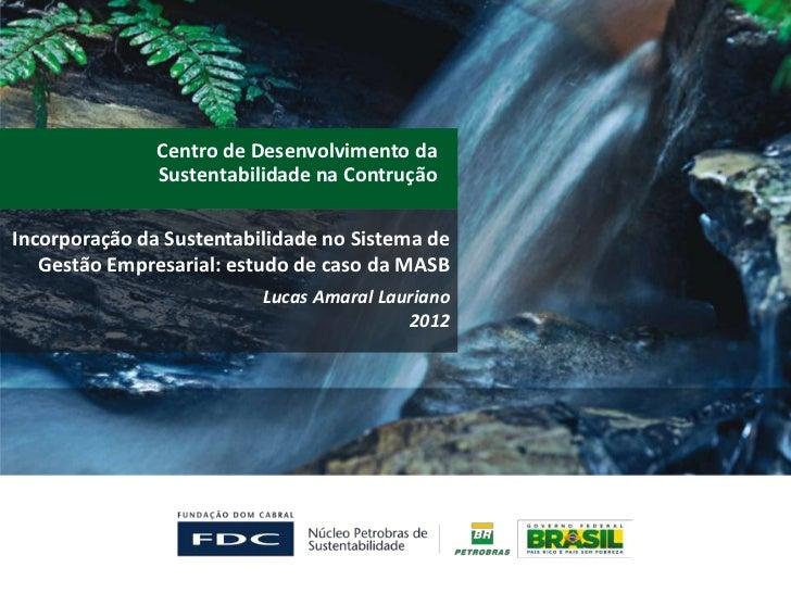 Centro de Desenvolvimento da               Sustentabilidade na ContruçãoIncorporação da Sustentabilidade no Sistema de   G...