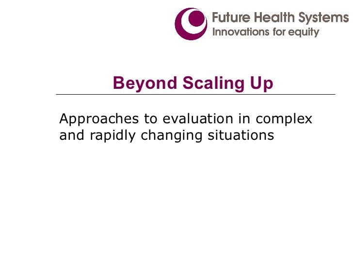 Beyond Scaling Up Approaches to evaluation in complex and rapidly changing situations