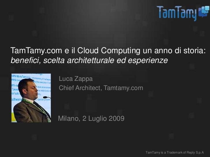 TamTamy.comeil Cloud Computing un anno distoria:benefici, sceltaarchitetturaleedesperienze<br />Luca Zappa<br />ChiefArchi...