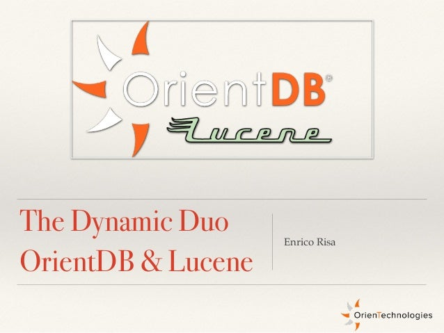 Enrico Risa The Dynamic Duo OrientDB & Lucene