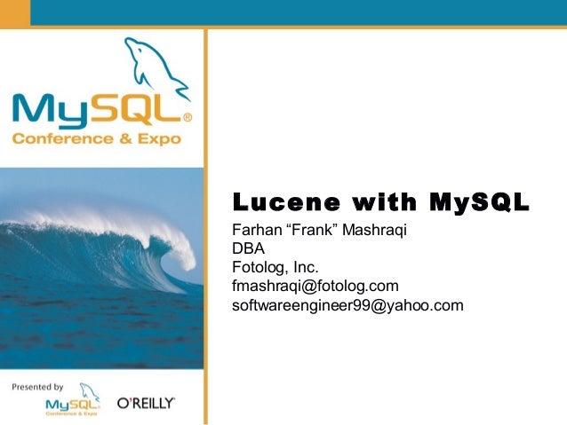 """Lucene with MySQL Farhan """"Frank"""" Mashraqi DBA Fotolog, Inc. fmashraqi@fotolog.com softwareengineer99@yahoo.com"""