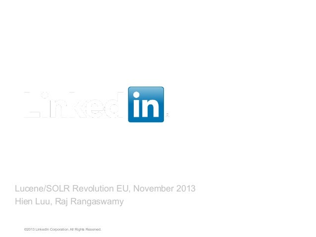 How Lucene Powers LinkedIn Segmentation & Targeting Platform Lucene/SOLR Revolution EU, November 2013 Hien Luu, Raj Rangas...