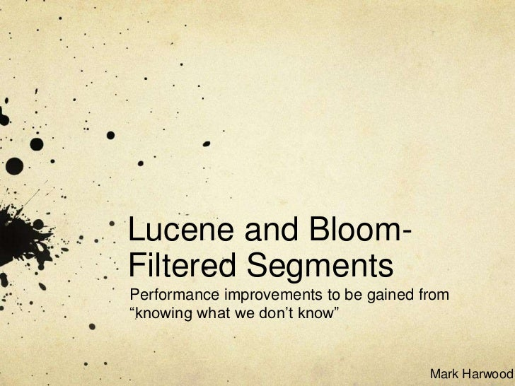 """Lucene and Bloom-Filtered SegmentsPerformance improvements to be gained from""""knowing what we don't know""""                  ..."""