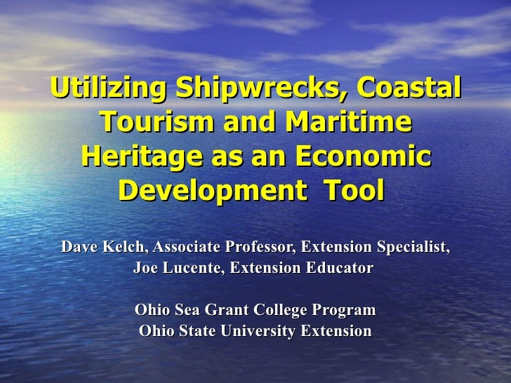 Utilizing Shipwrecks, Coastal Tourism and Maritime Heritage as an Economic Development  Tool   Dave Kelch, Associate Profe...