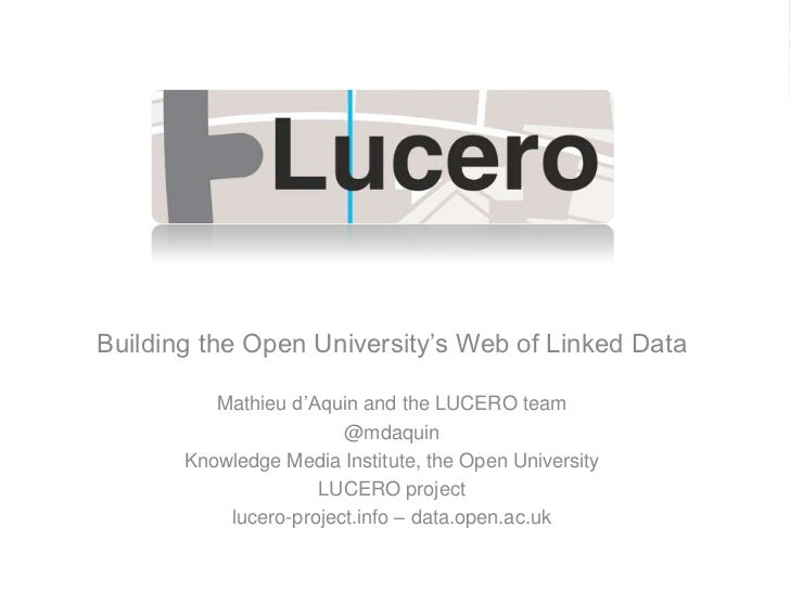 Building the Open University's Web of Linked Data<br />Mathieu d'Aquin and the LUCERO team <br />@mdaquin<br />Knowledge M...
