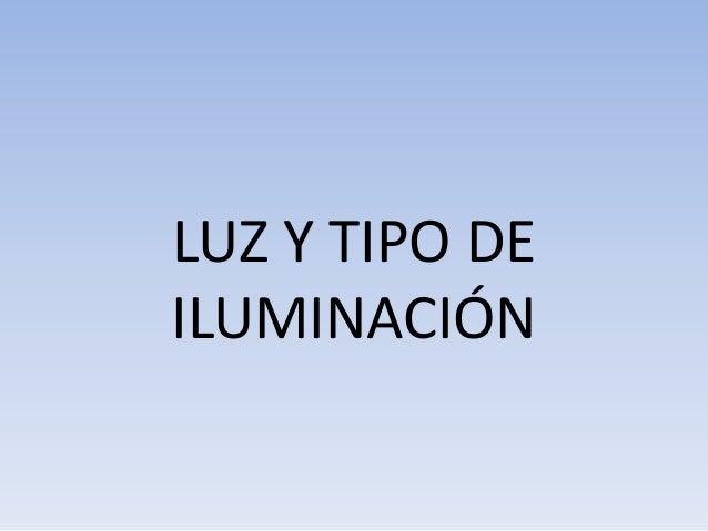 LUZ Y TIPO DE ILUMINACIÓN
