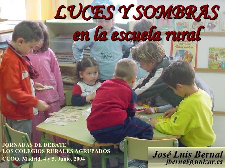 ESCUELA RURAL LUCES Y SOMBRAS en la escuela rural José Luis Bernal [email_address] JORNADAS DE DEBATE  LOS COLEGIOS RURALE...