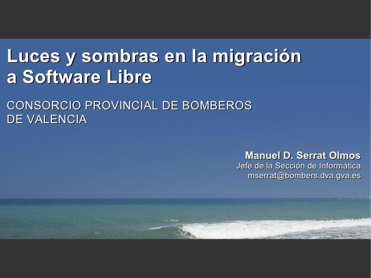 Luces y sombras en la migración a Software Libre CONSORCIO PROVINCIAL DE BOMBEROS DE VALENCIA                             ...
