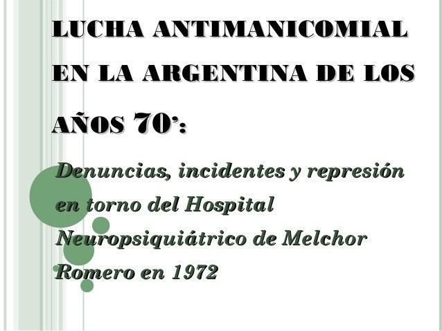 LUCHA ANTIMANICOMIAL EN LA ARGENTINA DE LOS AÑOS 70': Denuncias, incidentes y represión en torno del Hospital Neuropsiquiá...
