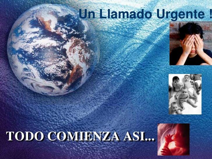 Un Llamado Urgente !<br />TODO COMIENZA ASI...<br />