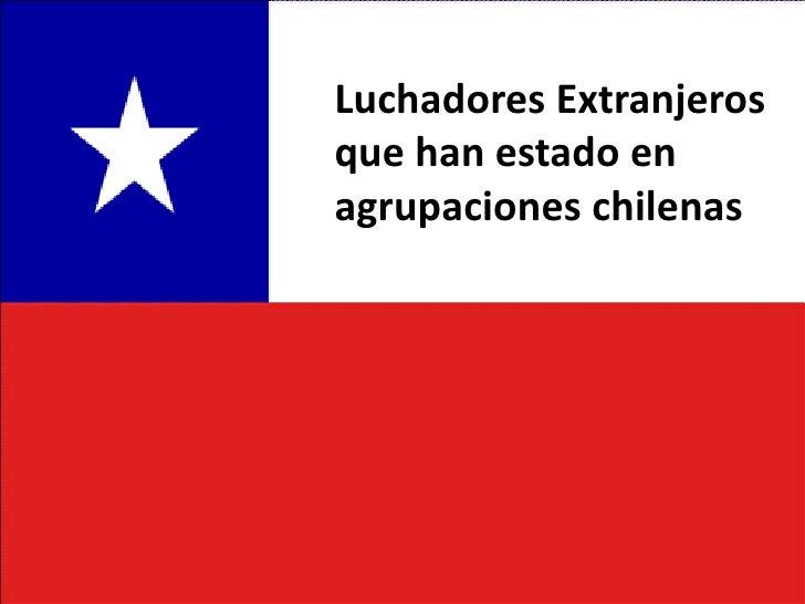 Luchadores Extranjerosque han estado enagrupaciones chilenas