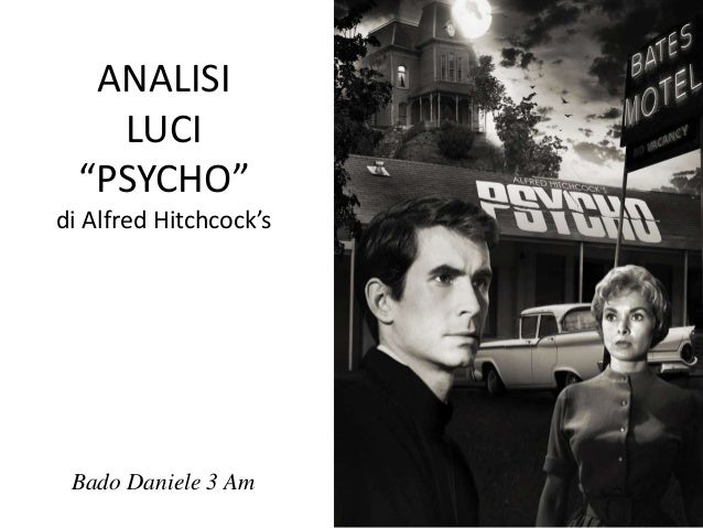 "ANALISI    LUCI  ""PSYCHO""di Alfred Hitchcock's Bado Daniele 3 Am"
