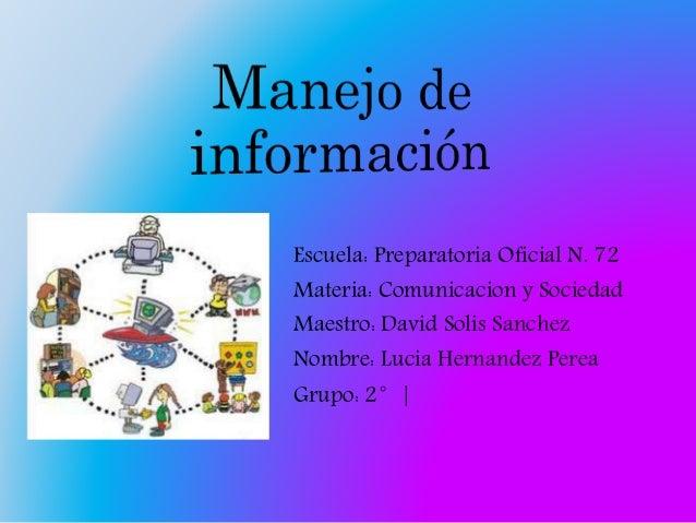 Escuela: Preparatoria Oficial N. 72 Materia: Comunicacion y Sociedad Maestro: David Solis Sanchez Nombre: Lucia Hernandez ...