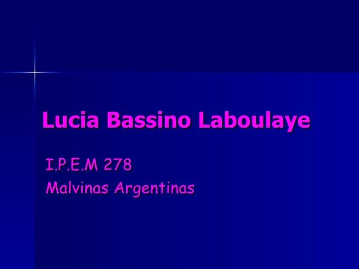 Lucia Bassino Laboulaye I.P.E.M 278  Malvinas Argentinas
