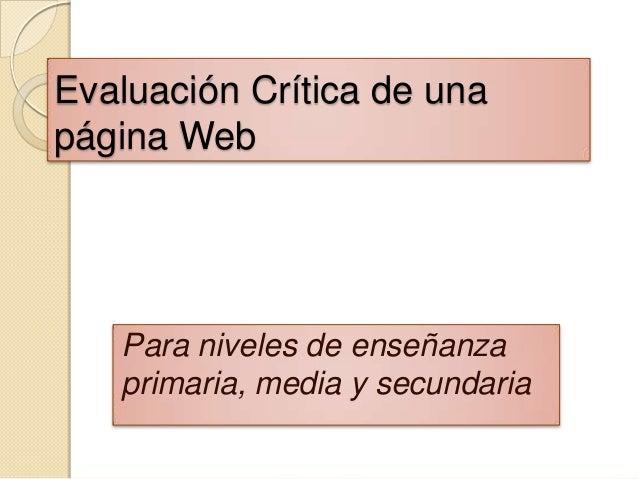 Evaluación Crítica de unapágina WebPara niveles de enseñanzaprimaria, media y secundaria