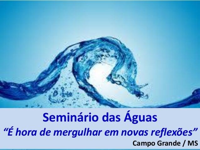 """Campo GrandeSeminário das Águas""""É hora de mergulhar em novas reflexões""""Campo Grande / MS"""