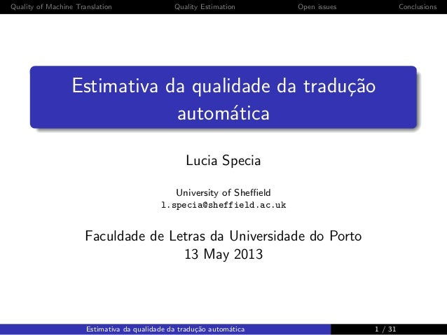 Quality of Machine Translation Quality Estimation Open issues ConclusionsEstimativa da qualidade da tradu¸c˜aoautom´aticaL...
