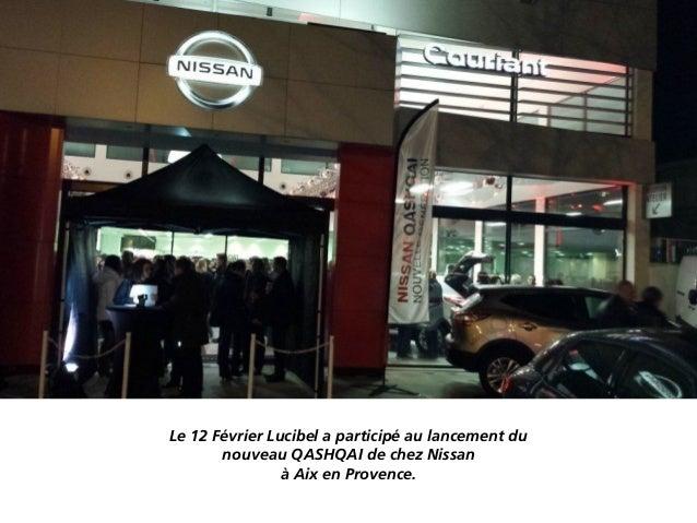 Le 12 Février Lucibel a participé au lancement du nouveau QASHQAI de chez Nissan à Aix en Provence.