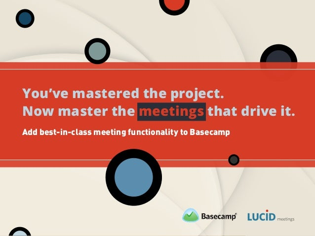 Add best-in-class meeting functionality to Basecamp You've mastered the project. Now master the meetings that drive it.