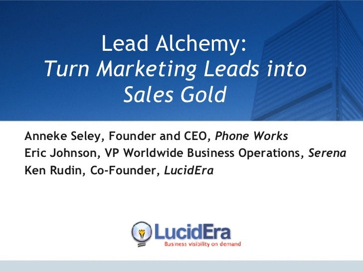 Lead Alchemy: Turn Marketing Leads into Sales Gold Anneke Seley, Founder and CEO,  Phone Works Eric Johnson, VP Worldwide ...