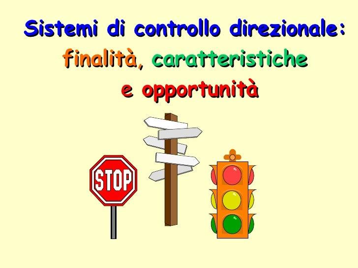 Sistemi di controllo direzionale:   finalità ,   caratteristiche   e   opportunità