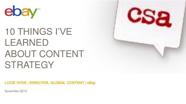 10 THINGS I'VE LEARNED ABOUT CONTENT STRATEGY LUCIE HYDE | DIRECTOR, GLOBAL CONTENT | eBay November 2013