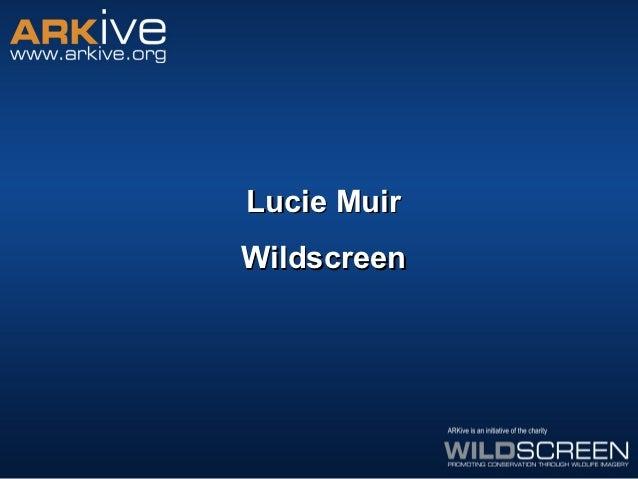 Lucie Muir - ARKive Survival