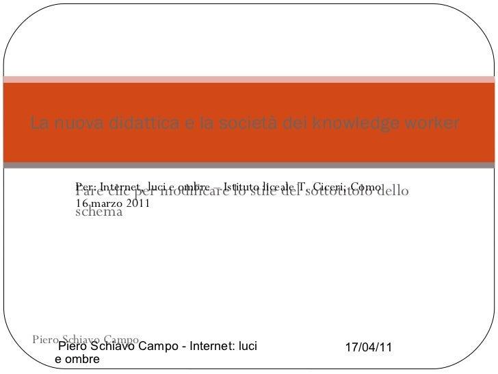 La nuova didattica e la società dei knowledge worker Per: Internet, luci e ombre – Istituto liceale T. Ciceri, Como 16 mar...
